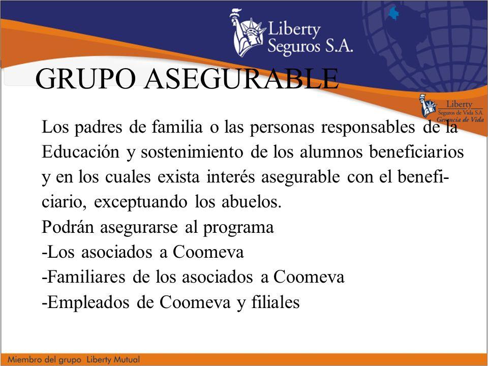 GRUPO ASEGURABLE Los padres de familia o las personas responsables de la. Educación y sostenimiento de los alumnos beneficiarios.