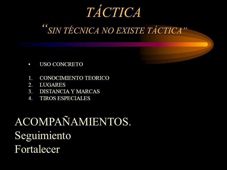 TÁCTICA SIN TÉCNICA NO EXISTE TÁCTICA