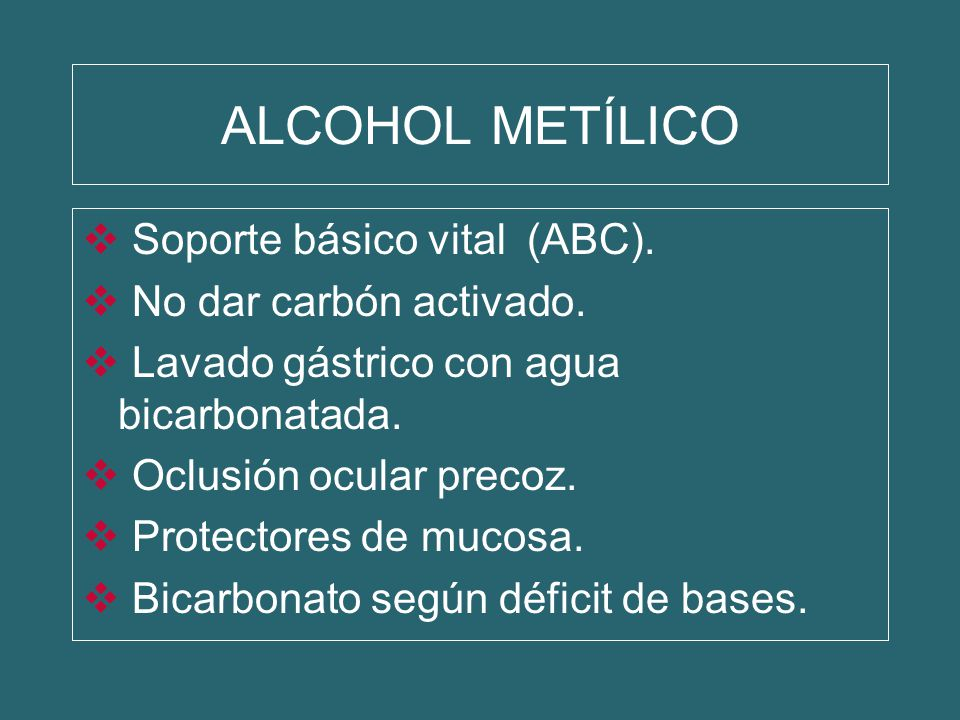 ALCOHOL METÍLICO Soporte básico vital (ABC). No dar carbón activado.