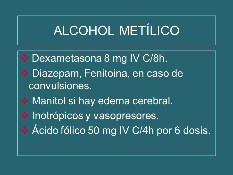 ALCOHOL METÍLICO Dexametasona 8 mg IV C/8h.