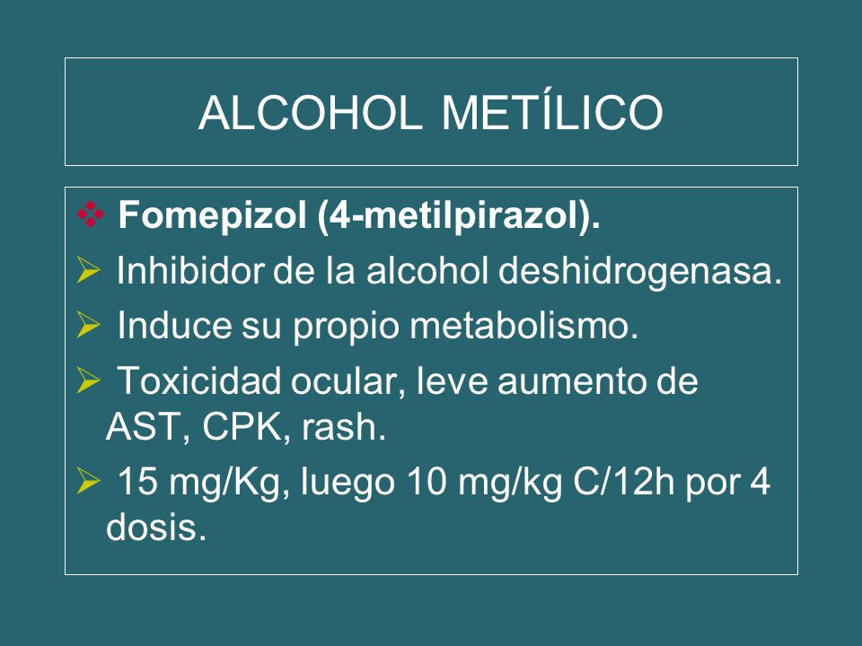 ALCOHOL METÍLICO Fomepizol (4-metilpirazol).