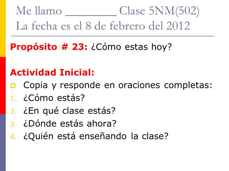 Me llamo ________ Clase 5NM(502) La fecha es el 8 de febrero del 2012
