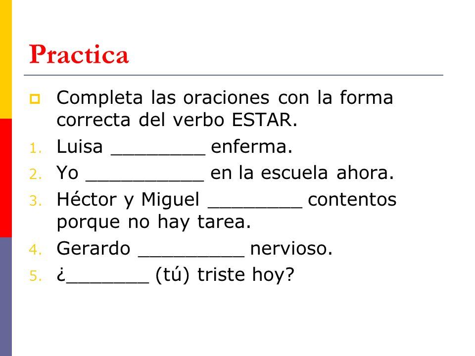 Practica Completa las oraciones con la forma correcta del verbo ESTAR.