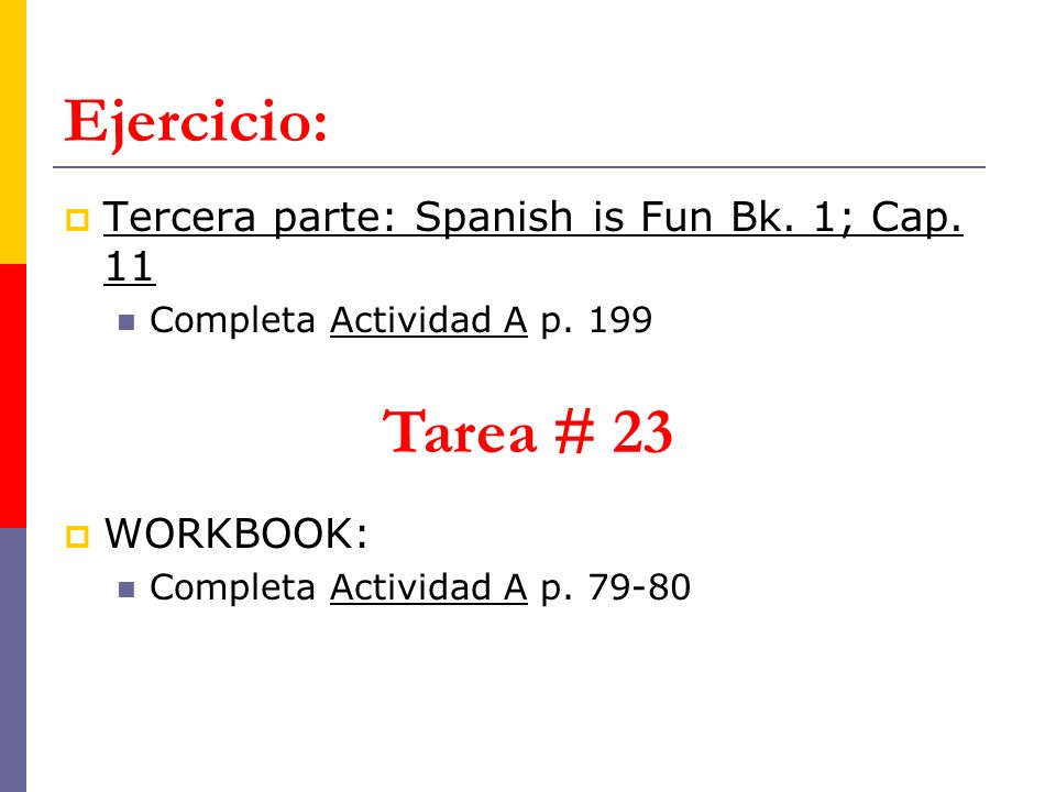 Ejercicio: Tarea # 23 Tercera parte: Spanish is Fun Bk. 1; Cap. 11