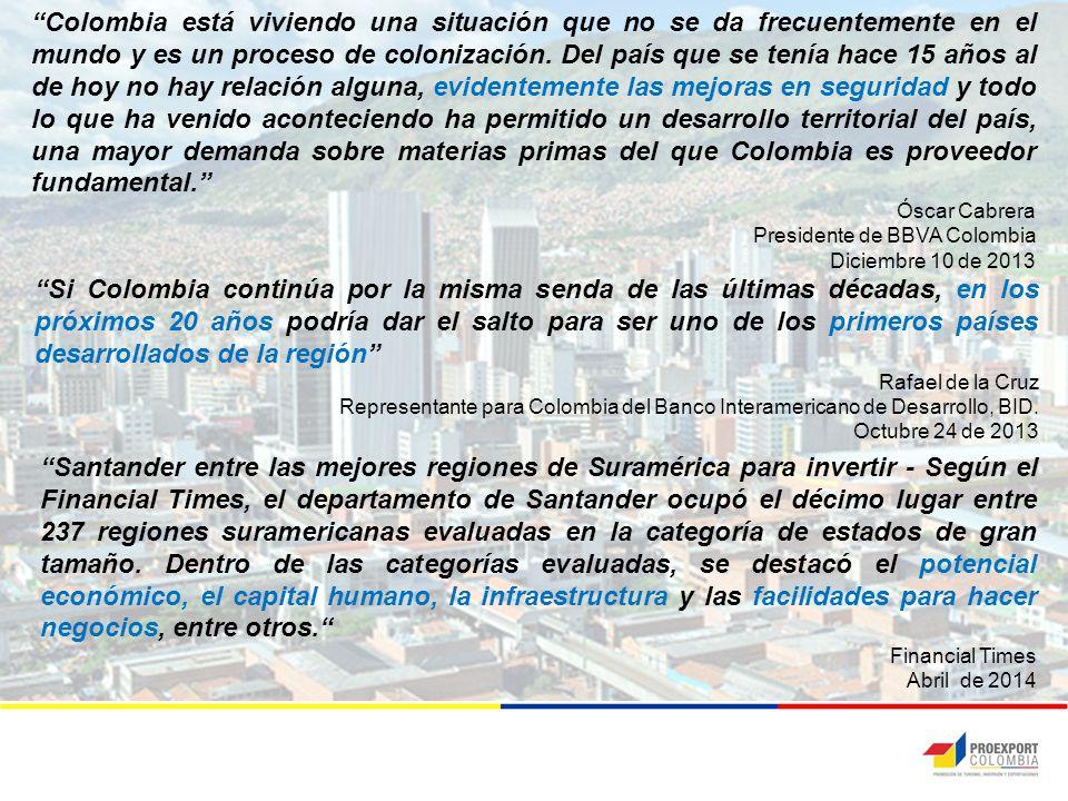 Colombia está viviendo una situación que no se da frecuentemente en el mundo y es un proceso de colonización. Del país que se tenía hace 15 años al de hoy no hay relación alguna, evidentemente las mejoras en seguridad y todo lo que ha venido aconteciendo ha permitido un desarrollo territorial del país, una mayor demanda sobre materias primas del que Colombia es proveedor fundamental.