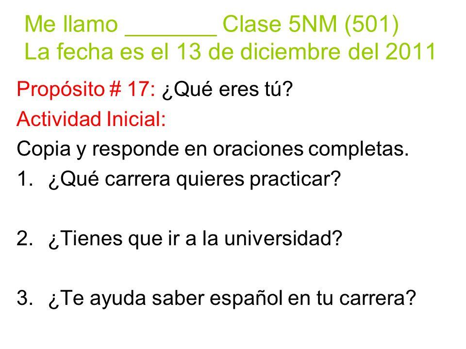 Me llamo _______ Clase 5NM (501) La fecha es el 13 de diciembre del 2011