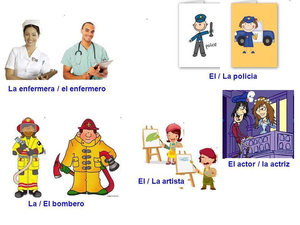 El / La policia La enfermera / el enfermero El actor / la actriz El / La artista La / El bombero