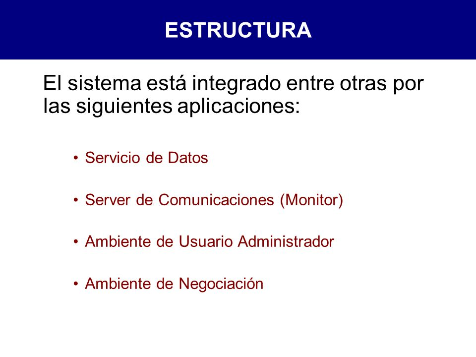 El sistema está integrado entre otras por las siguientes aplicaciones: