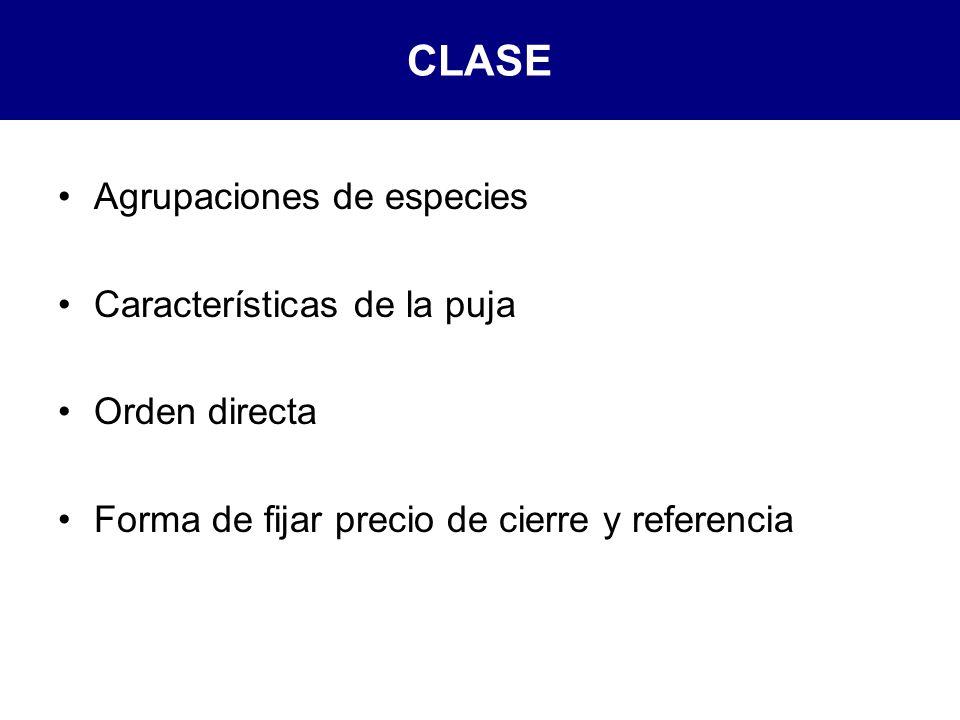 CLASE Agrupaciones de especies Características de la puja