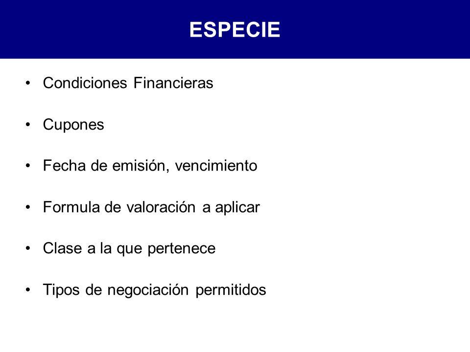 ESPECIE Condiciones Financieras Cupones Fecha de emisión, vencimiento