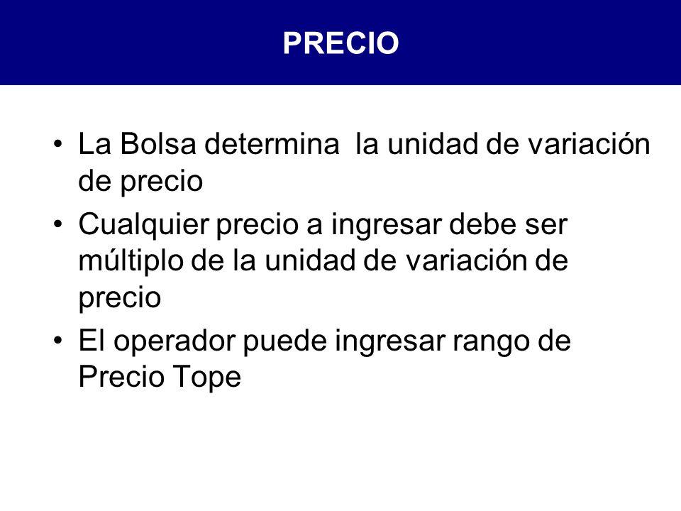 PRECIO La Bolsa determina la unidad de variación de precio. Cualquier precio a ingresar debe ser múltiplo de la unidad de variación de precio.