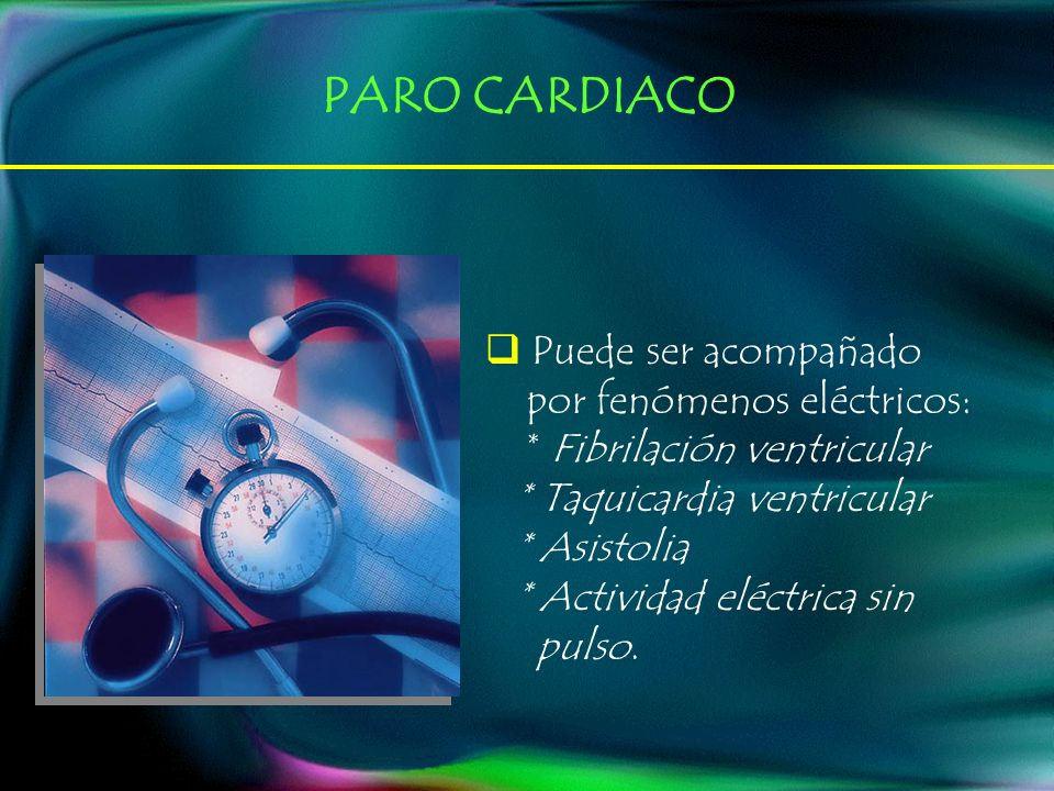 PARO CARDIACO Puede ser acompañado por fenómenos eléctricos: