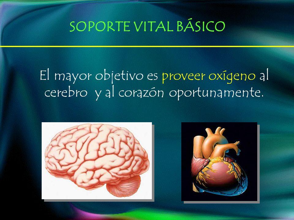 SOPORTE VITAL BÁSICO El mayor objetivo es proveer oxígeno al cerebro y al corazón oportunamente.