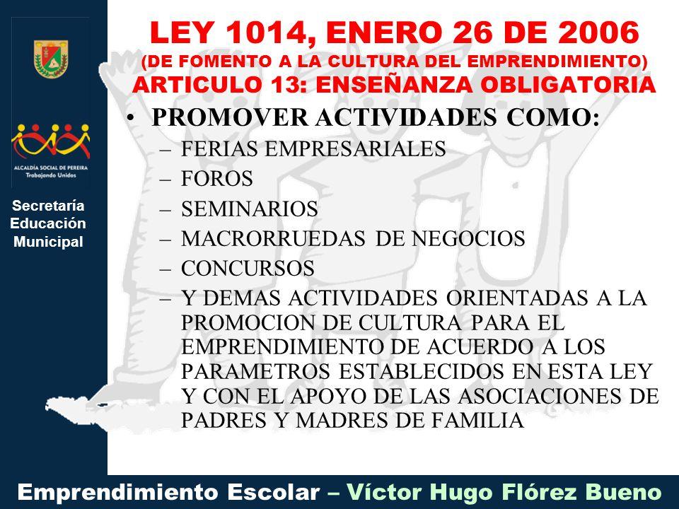 LEY 1014, ENERO 26 DE 2006 (DE FOMENTO A LA CULTURA DEL EMPRENDIMIENTO) ARTICULO 13: ENSEÑANZA OBLIGATORIA