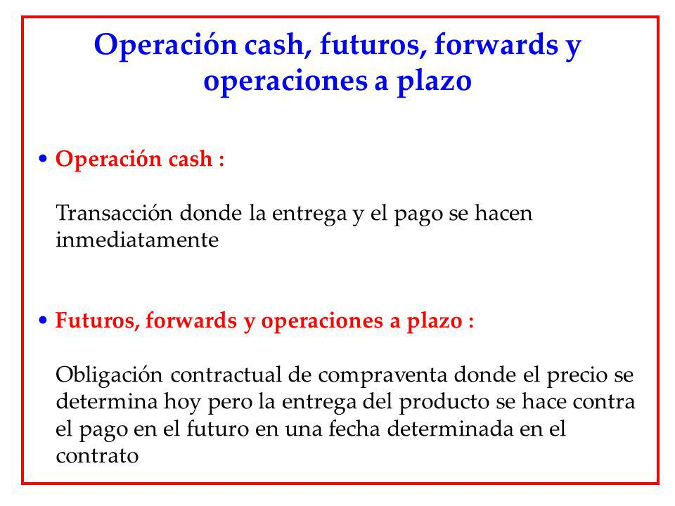 Operación cash, futuros, forwards y operaciones a plazo