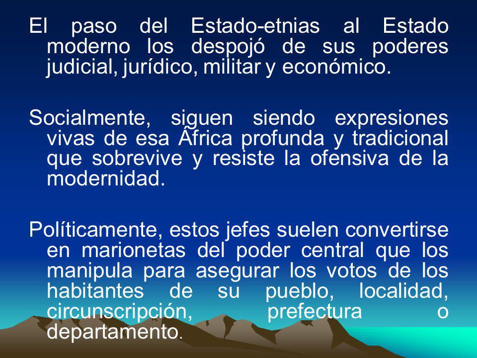 El paso del Estado-etnias al Estado moderno los despojó de sus poderes judicial, jurídico, militar y económico.