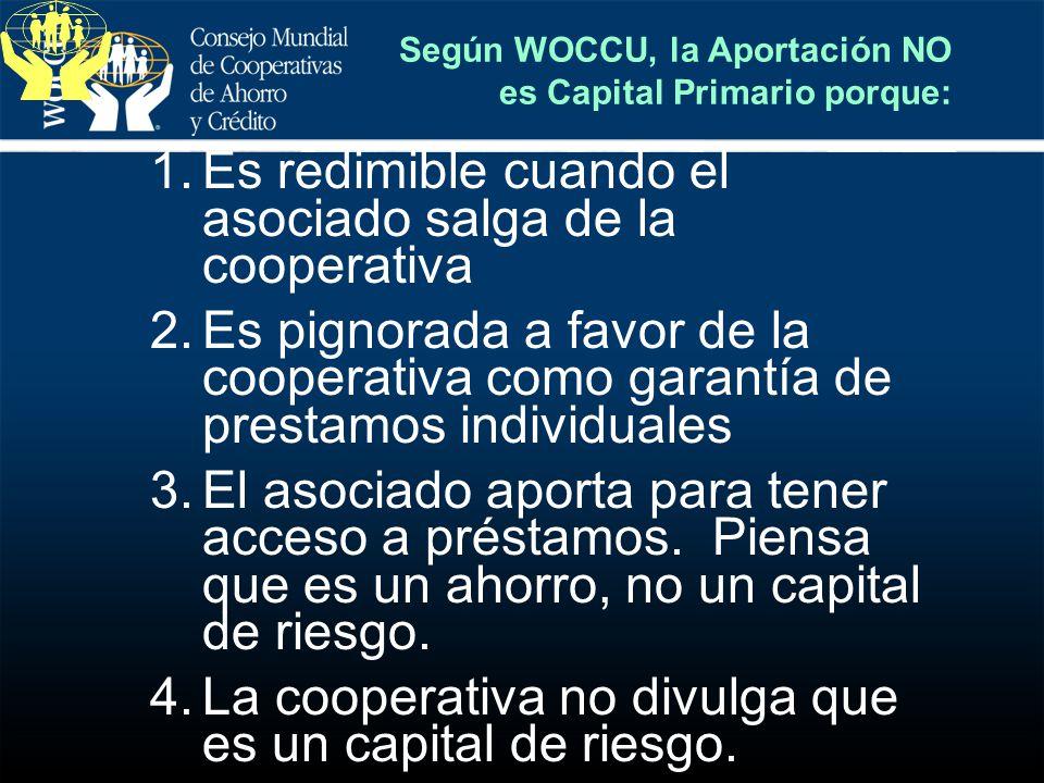 Según WOCCU, la Aportación NO es Capital Primario porque: