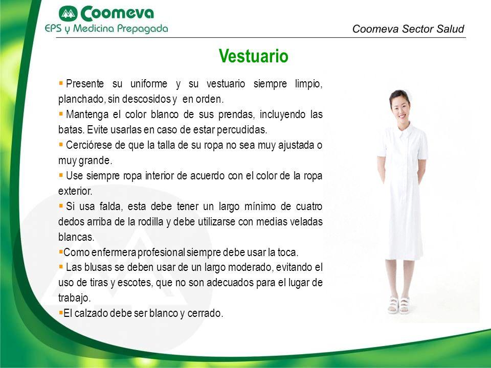 Vestuario Presente su uniforme y su vestuario siempre limpio, planchado, sin descosidos y en orden.