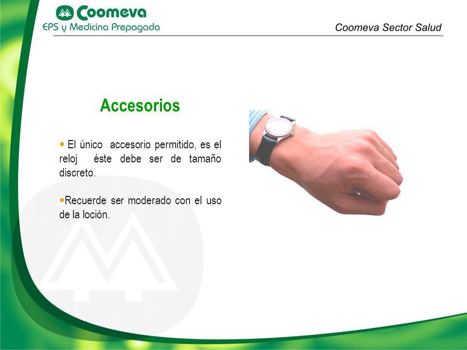 Accesorios El único accesorio permitido, es el reloj éste debe ser de tamaño discreto.