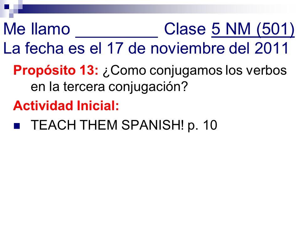 Me llamo _________ Clase 5 NM (501) La fecha es el 17 de noviembre del 2011