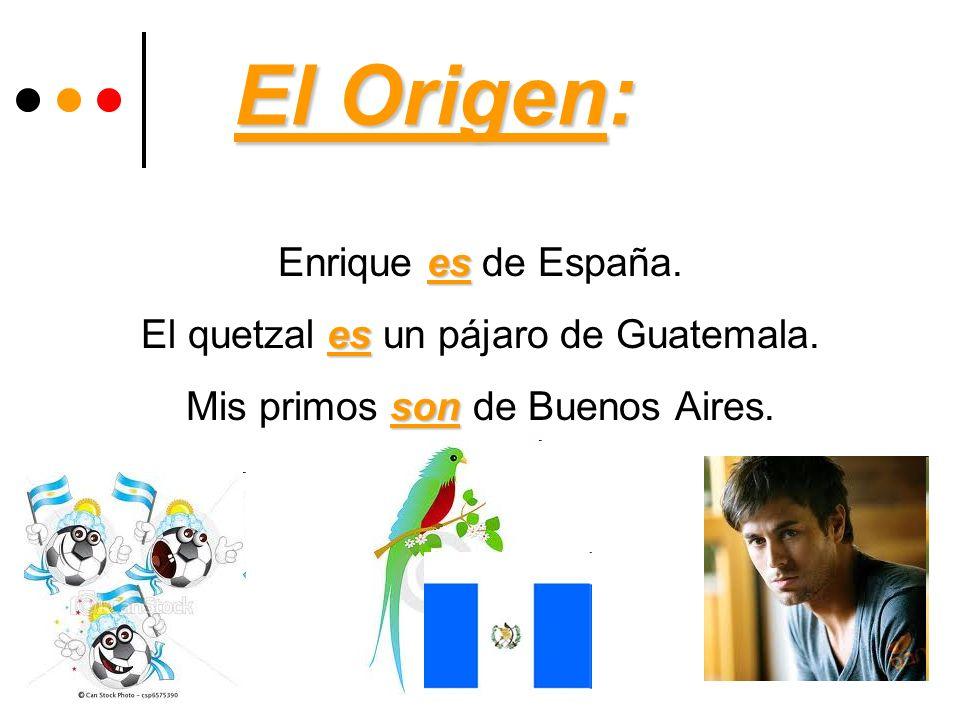 El Origen: Enrique es de España. El quetzal es un pájaro de Guatemala.