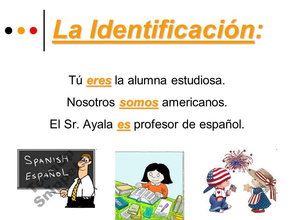 La Identificación: Tú eres la alumna estudiosa.