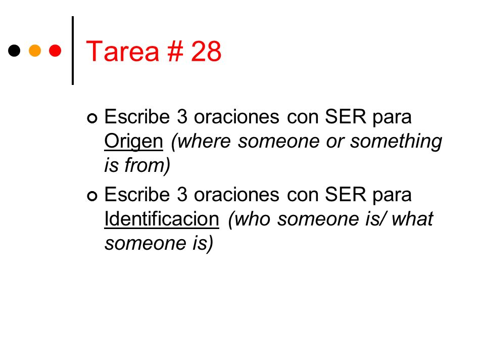 Tarea # 28 Escribe 3 oraciones con SER para Origen (where someone or something is from)
