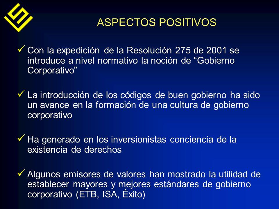 ASPECTOS POSITIVOS Con la expedición de la Resolución 275 de 2001 se introduce a nivel normativo la noción de Gobierno Corporativo