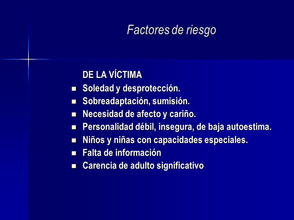 Factores de riesgo DE LA VÍCTIMA Soledad y desprotección.