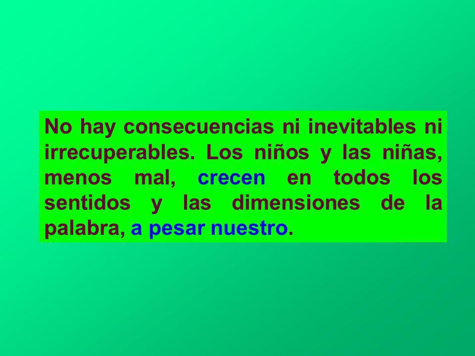 No hay consecuencias ni inevitables ni irrecuperables