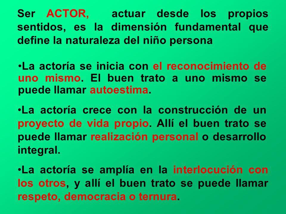Ser ACTOR, actuar desde los propios sentidos, es la dimensión fundamental que define la naturaleza del niño persona