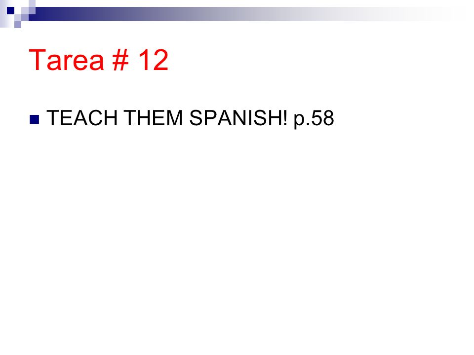 Tarea # 12 TEACH THEM SPANISH! p.58