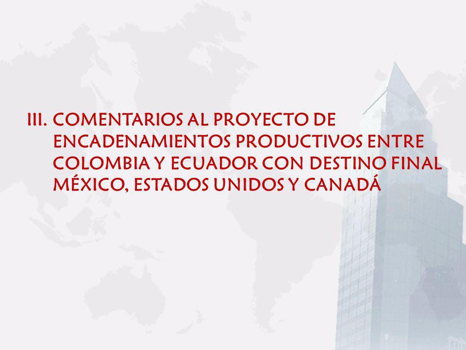 COMENTARIOS AL PROYECTO DE ENCADENAMIENTOS PRODUCTIVOS ENTRE COLOMBIA Y ECUADOR CON DESTINO FINAL MÉXICO, ESTADOS UNIDOS Y CANADÁ