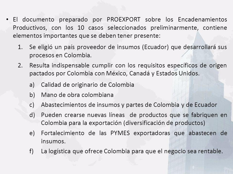 El documento preparado por PROEXPORT sobre los Encadenamientos Productivos, con los 10 casos seleccionados preliminarmente, contiene elementos importantes que se deben tener presente: