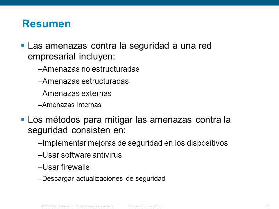Resumen Las amenazas contra la seguridad a una red empresarial incluyen: Amenazas no estructuradas.