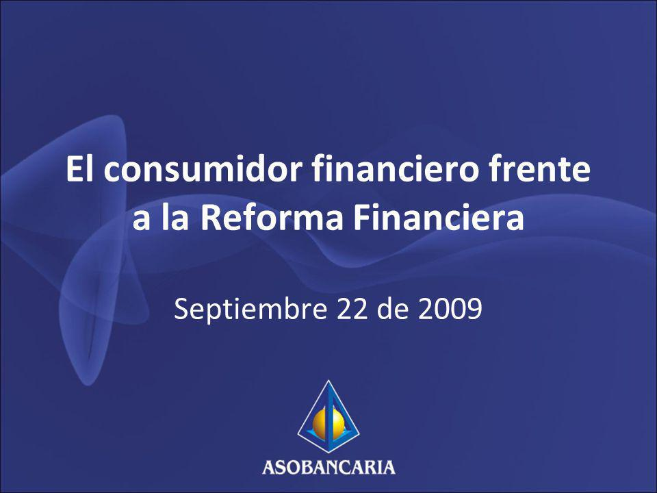 El consumidor financiero frente a la Reforma Financiera Septiembre 22 de 2009