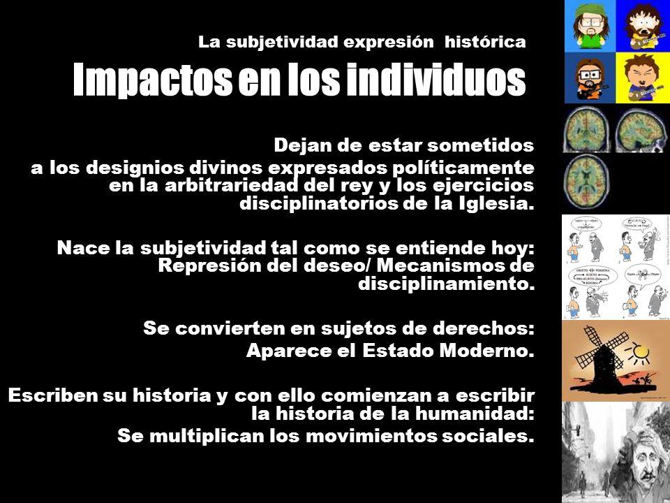 La subjetividad expresión histórica Impactos en los individuos