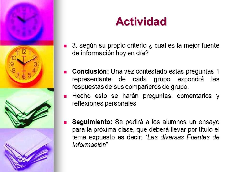 Actividad 3. según su propio criterio ¿ cual es la mejor fuente de información hoy en día
