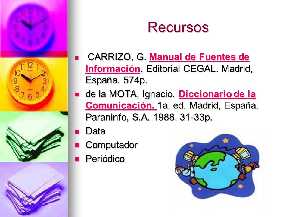 Recursos CARRIZO, G. Manual de Fuentes de Información. Editorial CEGAL. Madrid, España. 574p.