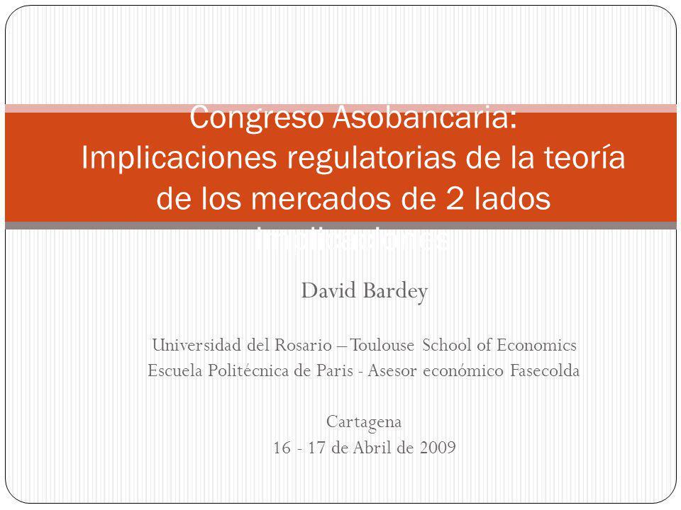 Congreso Asobancaria: Implicaciones regulatorias de la teoría de los mercados de 2 lados implicaciones
