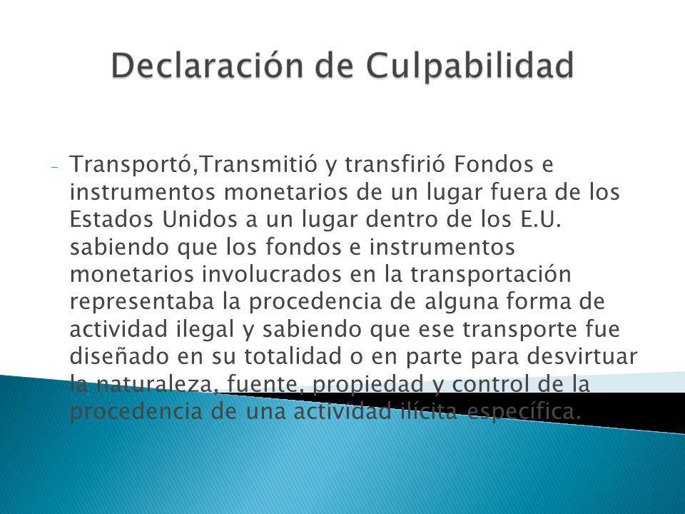 Transportó,Transmitió y transfirió Fondos e instrumentos monetarios de un lugar fuera de los Estados Unidos a un lugar dentro de los E.U.