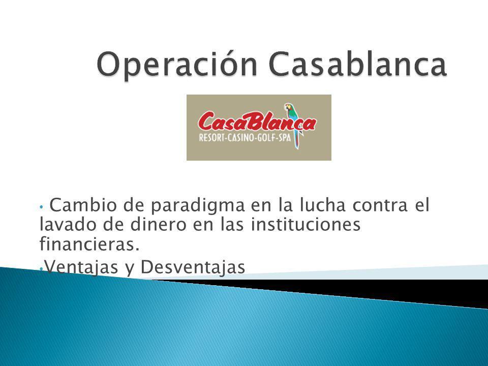 Operación Casablanca Cambio de paradigma en la lucha contra el lavado de dinero en las instituciones financieras.