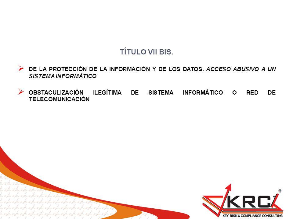 TÍTULO VII BIS. DE LA PROTECCIÓN DE LA INFORMACIÓN Y DE LOS DATOS. ACCESO ABUSIVO A UN SISTEMA INFORMÁTICO.