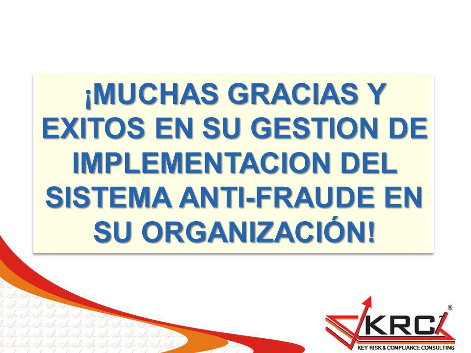 ¡MUCHAS GRACIAS Y EXITOS EN SU GESTION DE IMPLEMENTACION DEL SISTEMA ANTI-FRAUDE EN SU ORGANIZACIÓN!