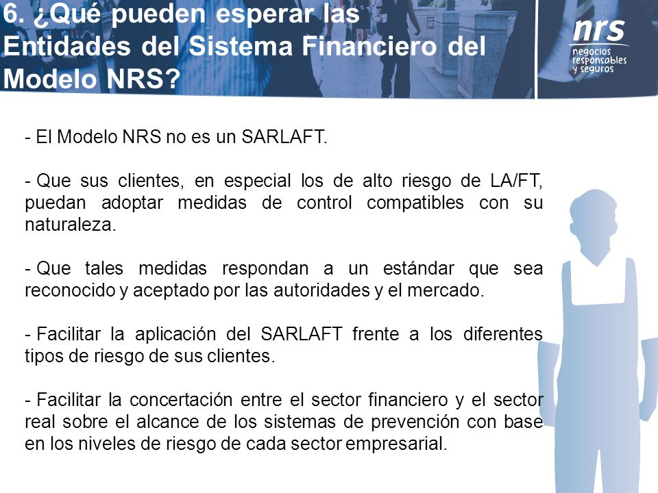6. ¿Qué pueden esperar las Entidades del Sistema Financiero del Modelo NRS