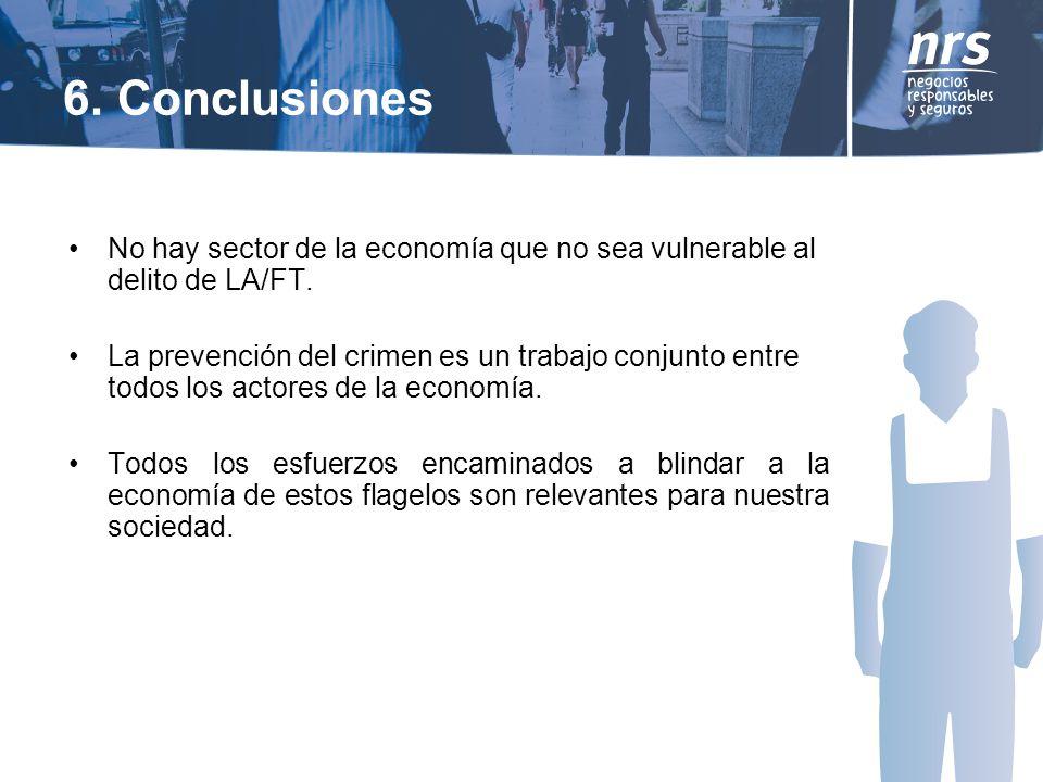 6. Conclusiones No hay sector de la economía que no sea vulnerable al delito de LA/FT.