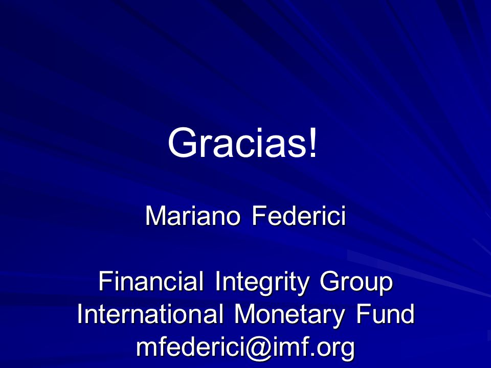 Gracias! Mariano Federici Financial Integrity Group International Monetary Fund mfederici@imf.org