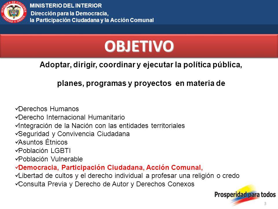 OBJETIVO Adoptar, dirigir, coordinar y ejecutar la política pública,