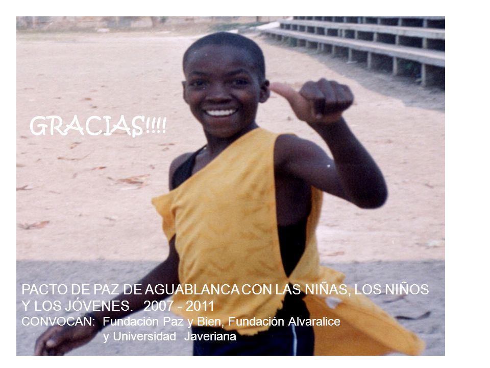 GRACIAS!!!! PACTO DE PAZ DE AGUABLANCA CON LAS NIÑAS, LOS NIÑOS Y LOS JÓVENES. 2007 - 2011. CONVOCAN: Fundación Paz y Bien, Fundación Alvaralice.