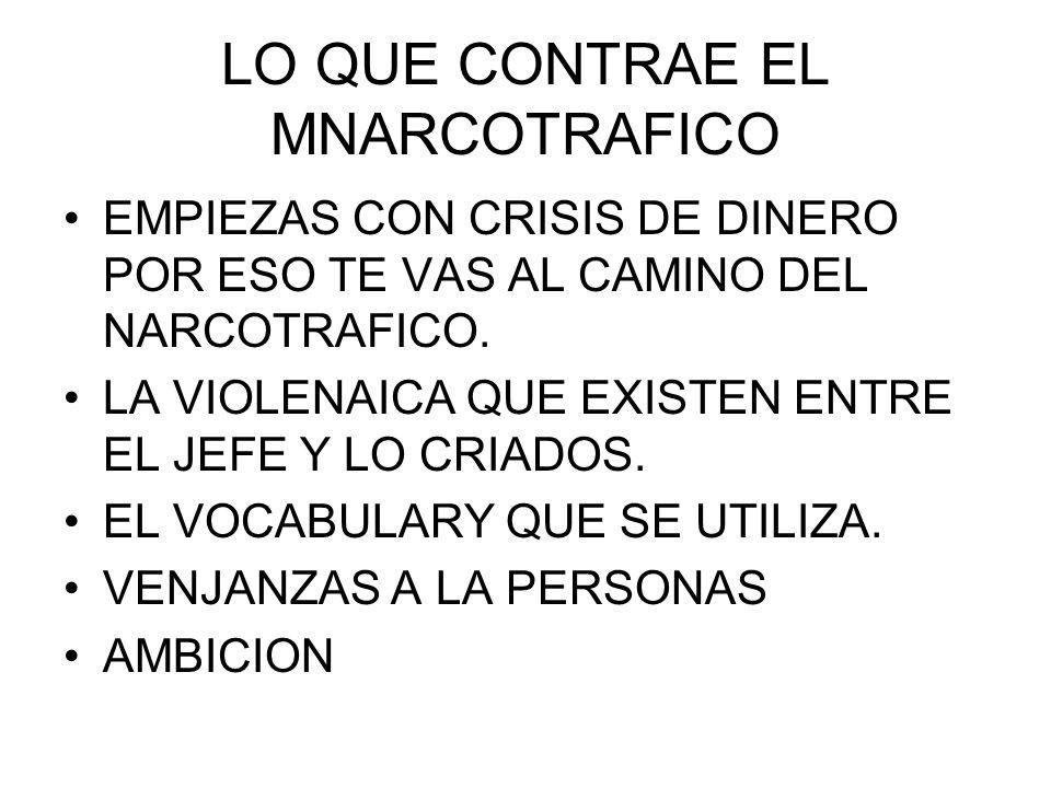 LO QUE CONTRAE EL MNARCOTRAFICO